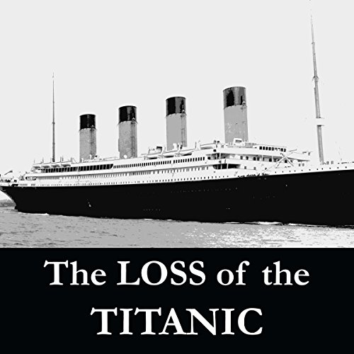 The Loss of the S.S. Titanic: Its Story and Its Lessons (Ss-audio)