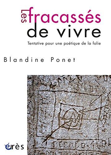 Les fracassés de vivre : Tentative pour une poétique de la folie par Blandine Ponet