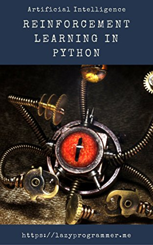 Artificial Intelligence: Reinforcement Learning in Python: Complete guide to artificial intelligence and machine learning, prep for deep reinforcement learning (English Edition) por LazyProgrammer