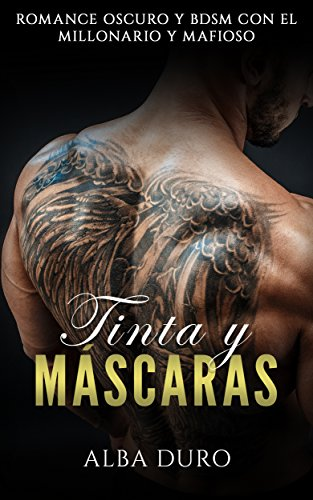 Tinta y Máscaras: Romance Oscuro y BDSM con el Millonario y Mafioso (Novela Romántica y Erótica nº 1)