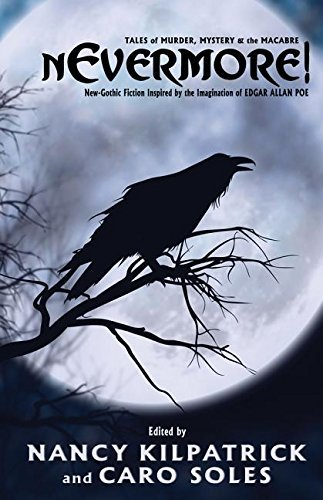 Nevermore!: tales of murder, mystery & the macabre - neo-gothic fiction inspired by the imagination of edgar allan poe by nancy kilpatrick (2015-10-06)