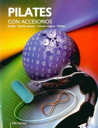 Pilates Con Accesorios. Rodillo, Banda Elástica, Círculo Mágico, Pelota por Ellie Herman