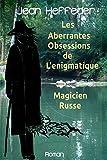 Les aberrantes obsessions de l'enigmatique magicien russe (French Edition)