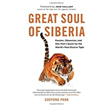 Great Soul of Siberia: Passion, Obsession, and One Man's Quest for the World's Most Elusive Tiger by Sooyong Park (2015-11-10)