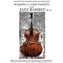 [(Constructing Walking Jazz Bass Lines Book V - Building a 12 Key Facility for the Jazz Bassist PT II )] [Author: Steven Mooney] [Oct-2013]