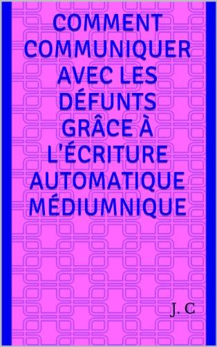 Comment communiquer avec les défunts grâce à l'écriture automatique médiumnique par [C, J.]