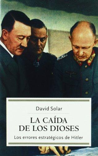 La caída de los dioses : los errores estratégicos de Hitler Cover Image