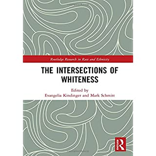 The Intersections of Whiteness (Routledge Research in Race and Ethnicity)