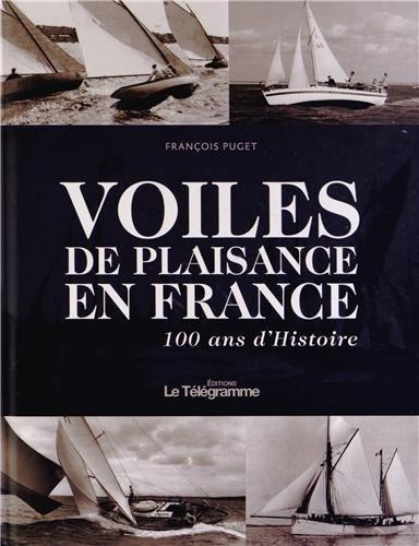 VOILES DE PLAISANCE EN FRANCE 100 ANS D'HISTOIRE par FRANCOIS PUGET