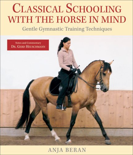 Classical Schooling with the Horse in Mind: Gentle Gymnastic Training Techniques por Anja Beran