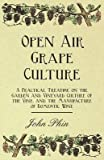 [(Open Air Grape Culture - A Practical Treatise On The Garden And Vineyard Culture Of The Vine - And The Manufacture Of Domestic Wine)] [By (author) John Phin] published on (February, 2008)