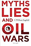 Myths, Lies and Oil Wars by F. William Engdahl (2012-07-01)