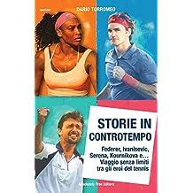 Storie in controtempo. Federer, Ivanisevic, Serena, Kournikova e. Viaggio senza limiti tra gli eroi del tennis