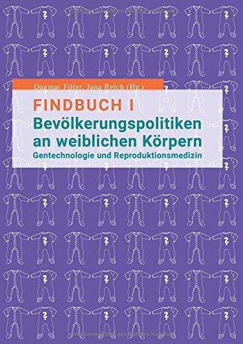 Findbuch I Bevölkerungspolitiken an weiblichen Körpern: Gentechnologie und Reproduktionsmedizin (Forum GenderWissen. Feministische Texte zur Frauen- und Geschlechterforschung)