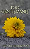 Too Gentlemanly: An Elizabeth and Mr. Darcy Story