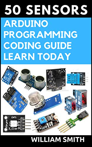 50 SENSORS ARDUINO PROGRAMMING CODING GUIDE LEARN TODAY (English Edition) eBook: WILLIAM SMITH: Amazon.es: Tienda Kindle