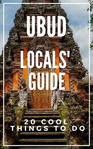 Ubud 2018 : 20 Cool Things to do during your Trip to Ubud Bali (English Edition) por Ubud Travel Guide