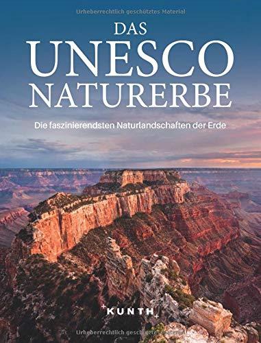 Das UNESCO Naturerbe: Die faszinierendsten Naturlandschaften der Erde (KUNTH Bildbände/Illustrierte Bücher)