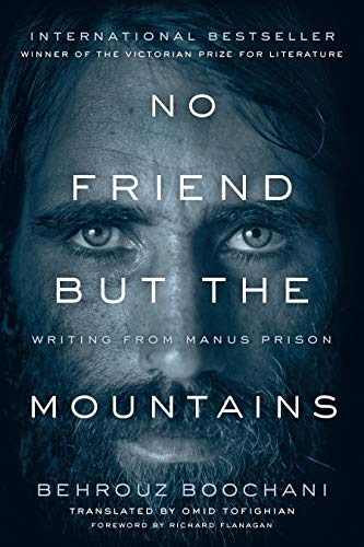 No Friend But the Mountains: Writing from Manus Prison: Premio Victorian de Literatura Categoría No Ficción - Premio National Biography 2019