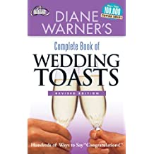 Diane Warner's Complete Book of Wedding Toasts, Revised Edition: Hundreds of Ways to Say Congratulations! (Hal Leonard Wedding Essentials)