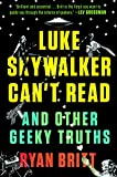 Luke Skywalker Can't Read: And Other Geeky Truths (English Edition)