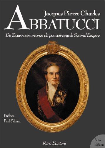 Jacques Pierre Charles Abbatucci De Zicavo aux arcanes du pouvoir sous le second empire