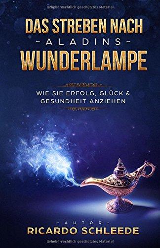 Das Streben nach Aladins Wunderlampe-Wie Sie Erfolg, Glück und Gesundheit anziehen