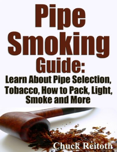 Pipe Smoking Guide: Learn About Pipe Selection, Tobacco, How to Pack, Light, Smoke and More