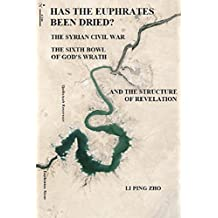 Has the Euphrates been Dried?: The Syrian Civil War, the Sixth Bowl of God's Wrath, and the Structure of Revelation (English Edition)