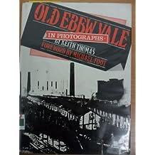 Old Ebbw Vale in Photographs: v. 1