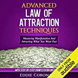 Advanced Law of Attraction Techniques: Mastering Manifestation and Attracting What You Want Fast