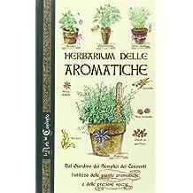Herbarium delle aromatiche. Dal giardino dei semplici dei conventi, l'utilizzo delle piante aromatiche e delle preziose spezie