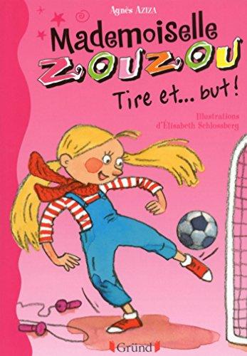 Mademoiselle Zouzou, tome 14 : Tire et... but !