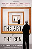 The Art of the Con: The Most Notorious Fakes, Frauds, and Forgeries in the Art World by Anthony M. Amore (2015-07-14)