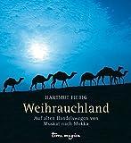 Weihrauchland: Auf alten Handelswegen von Muskat nach Mokka - Hartmut Fiebig