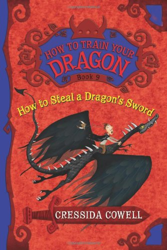 How to Steal a Dragon's Sword: The Heroic Misadventures of Hiccup the Viking (How to Train Your Dragon (Heroic Misadventures of Hiccup Horrendous Haddock III))