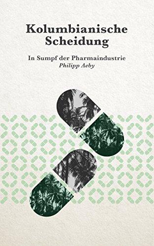 Kolumbianische Scheidung: In Sumpf der Pharmaindustrie (Kindle-medical Thriller)