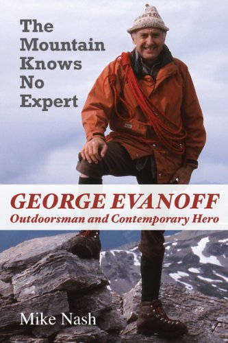 The Mountain Knows No Expert: George Evanoff, Outdoorsman and Contemporary Hero (English Edition)