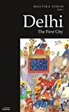 Delhi: The First City (Historic and Famed Cities of India)