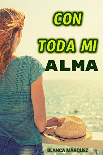 Con toda mi alma por Blanca Márquez