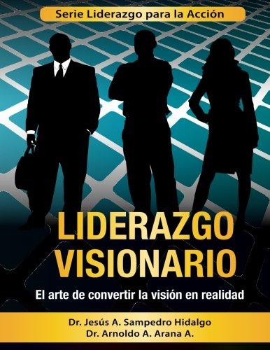 Liderazgo Visionario: El Arte de convertir la Visión en Realidad: Volume 2 (Liderazgo para la Acción)