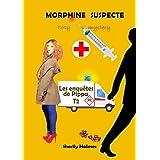 MORPHINE SUSPECTE: roman policier, cosy mystery, détente, suspense, humour (Les enquêtes de Pippa t. 2)