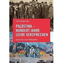 Palästina - Hundert Jahre leere Versprechen: Geschichte eines Weltkonflikts