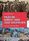 Palästina - Hundert Jahre leere Versprechen: Geschichte eines Weltkonflikts - Salah Abdel-Shafi