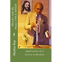Miracles with My Master, TARA SINGH: Applications of A Course in Miracles by Markus Ray (2015-11-19)