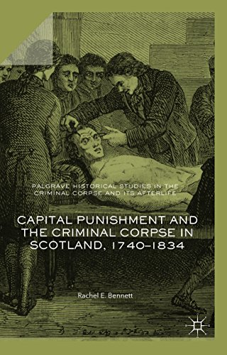 Capital Punishment and the Criminal Corpse in Scotland, 1740–1834 (Palgrave Historical Studies in the Criminal Corpse and its Afterlife) (English Edition) por Rachel E. Bennett