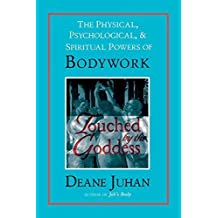 Touched by the Goddess: The Physical, Psychological, and Spiritual Powers of Bodywork by Deane Juhan (2001-08-01)