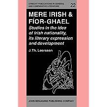 Mere Irish & Fior-Ghael: Studies in the Idea of Irish Nationality, Its Development...: Studies in the Idea of Irish Nationality, Its Literary ... & Comparative Literature, Vol 22, Band 22)