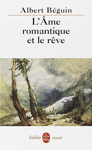 L AME Romantique Et Le Reve Essais... (Le Livre de Poche Biblio) por A. Beguin