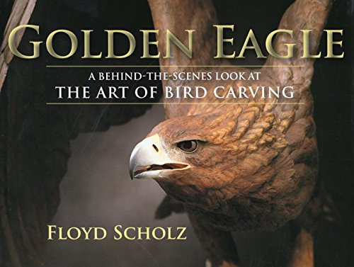 The Golden Eagle: A Behind-the-Scenes Look at the Art of Bird Carving (English Edition) por Floyd Scholz